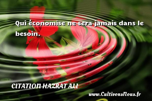 Qui économise ne sera jamais dans le besoin. Une citation de Hazrat Ali CITATION HAZRAT ALI