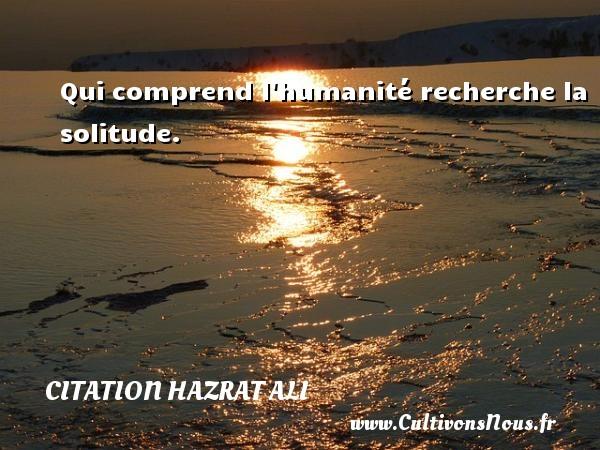 Qui comprend l humanité recherche la solitude. Une citation de Hazrat Ali CITATION HAZRAT ALI