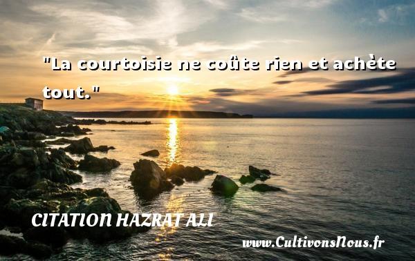 La courtoisie ne coûte rien et achète tout. Une citation de Hazrat Ali CITATION HAZRAT ALI
