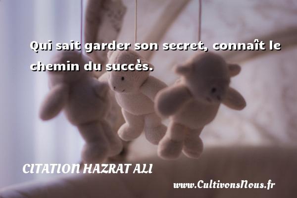 Qui sait garder son secret, connaît le chemin du succès. Une citation de Hazrat Ali CITATION HAZRAT ALI