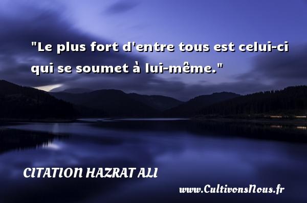 Citation Hazrat Ali - Le plus fort d entre tous est celui-ci qui se soumet à lui-même. Une citation de Hazrat Ali CITATION HAZRAT ALI