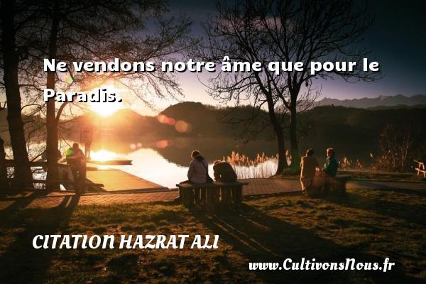 Ne vendons notre âme que pour le Paradis. Une citation de Hazrat Ali CITATION HAZRAT ALI