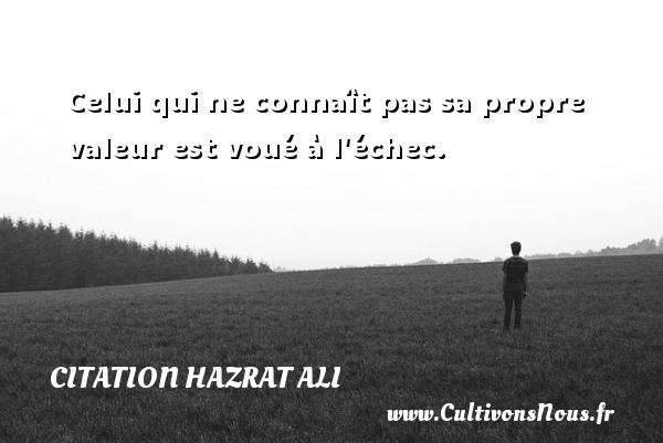 Celui qui ne connaît pas sa propre valeur est voué à l échec. Une citation de Hazrat Ali CITATION HAZRAT ALI