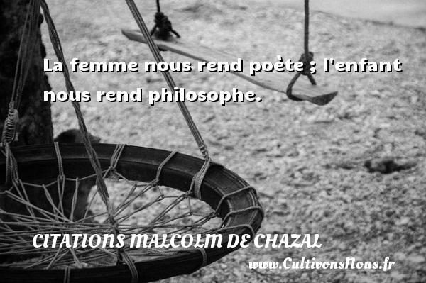 La femme nous rend poète ; l enfant nous rend philosophe. Une citation de Malcolm de Chazal CITATIONS MALCOLM DE CHAZAL