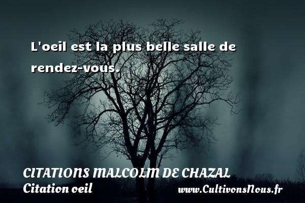 Citations Malcolm de Chazal - Citation oeil - L oeil est la plus belle salle de rendez-vous. Une citation de Malcolm de Chazal CITATIONS MALCOLM DE CHAZAL