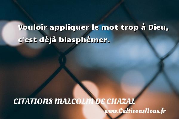 Vouloir appliquer le mot trop à Dieu, c est déjà blasphémer. Une citation de Malcolm de Chazal CITATIONS MALCOLM DE CHAZAL