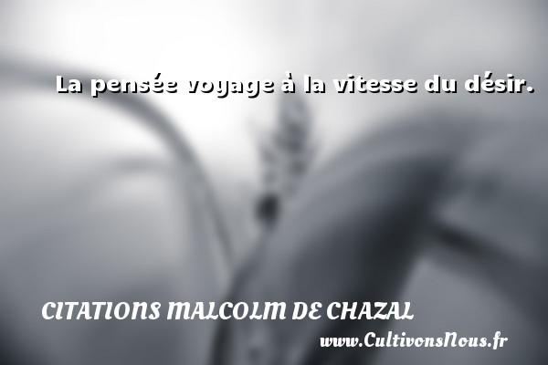 La Pensee Voyage A La Vitesse Du Desir Une Citation De Malcolm De
