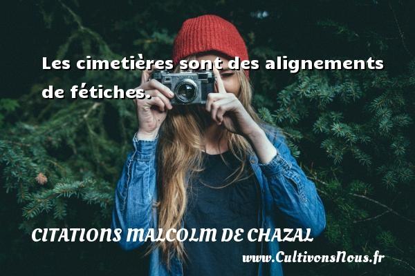 Les cimetières sont des alignements de fétiches. Une citation de Malcolm de Chazal CITATIONS MALCOLM DE CHAZAL