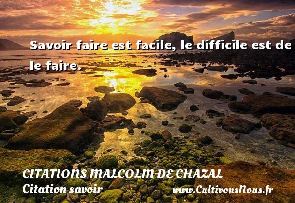Citations Malcolm de Chazal - Citation savoir - Savoir faire est facile, le difficile est de le faire. Une citation de Malcolm de Chazal CITATIONS MALCOLM DE CHAZAL