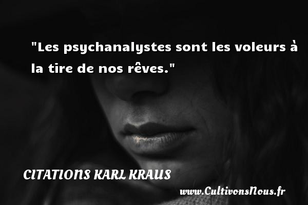 Citations Karl Kraus - Les psychanalystes sont les voleurs à la tire de nos rêves. Une citation de Karl Kraus CITATIONS KARL KRAUS