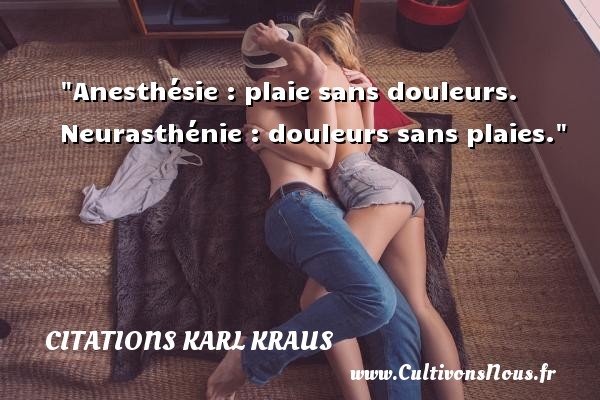 Citations Karl Kraus - Anesthésie : plaie sans douleurs. Neurasthénie : douleurs sans plaies. Une citation de Karl Kraus CITATIONS KARL KRAUS