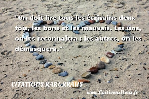 Citations Karl Kraus - Citation lire - On doit lire tous les écrivains deux fois, les bons et les mauvais. Les uns, on les reconnaîtra ; les autres, on les démasquera. Une citation de Karl Kraus CITATIONS KARL KRAUS