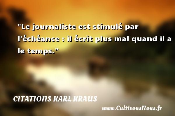 Citations Karl Kraus - Le journaliste est stimulé par l échéance : il écrit plus mal quand il a le temps. Une citation de Karl Kraus CITATIONS KARL KRAUS