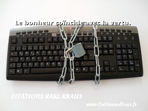 Citations Karl Kraus - Le bonheur coïncide avec la vertu. Une citation de Karl Kraus CITATIONS KARL KRAUS