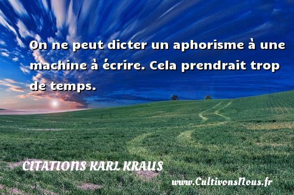 Citations Karl Kraus - On ne peut dicter un aphorisme à une machine à écrire. Cela prendrait trop de temps. Une citation de Karl Kraus CITATIONS KARL KRAUS