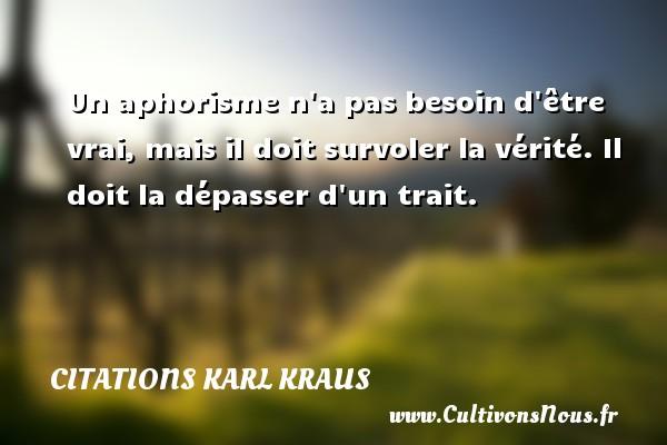 Citations Karl Kraus - Un aphorisme n a pas besoin d être vrai, mais il doit survoler la vérité. Il doit la dépasser d un trait. Une citation de Karl Kraus CITATIONS KARL KRAUS