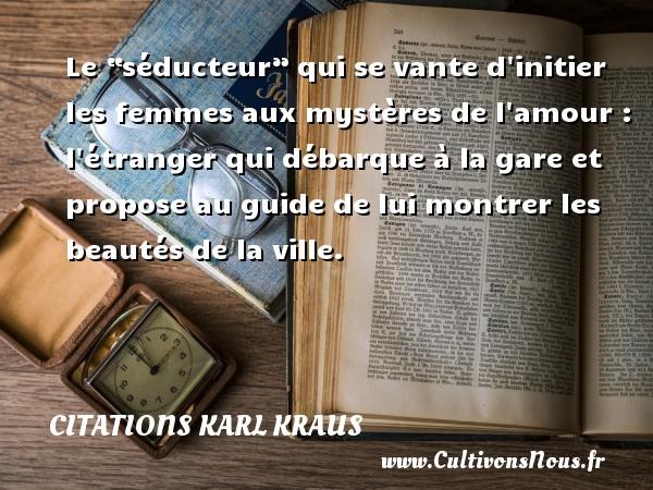 """Citations Karl Kraus - Citation ville - Le """"séducteur"""" qui se vante d initier les femmes aux mystères de l amour : l étranger qui débarque à la gare et propose au guide de lui montrer les beautés de la ville. Une citation de Karl Kraus CITATIONS KARL KRAUS"""