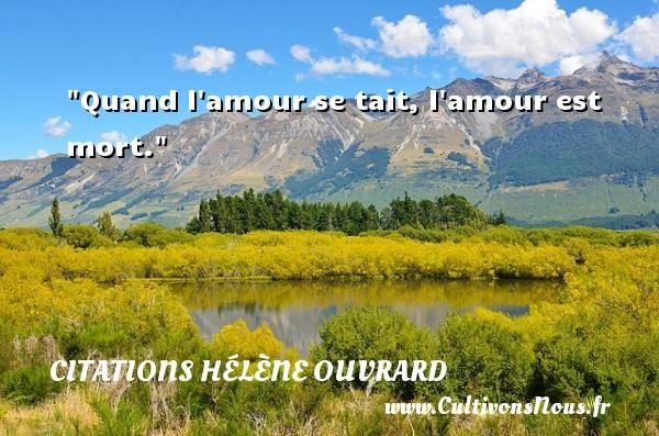 Quand l amour se tait, l amour est mort. Une citation de Hélène Ouvrard CITATIONS HÉLÈNE OUVRARD - Citations Hélène Ouvrard