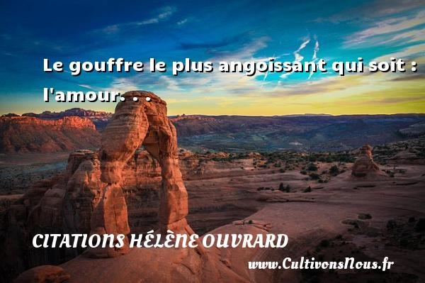 Citations Hélène Ouvrard - Le gouffre le plus angoissant qui soit : l amour. . . Une citation de Hélène Ouvrard CITATIONS HÉLÈNE OUVRARD