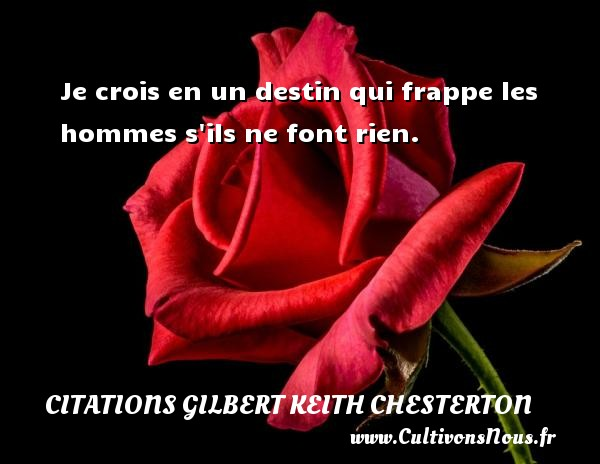 je crois en un destin qui frappe les hommes s 39 ils ne font rien une citation de gilbert keith. Black Bedroom Furniture Sets. Home Design Ideas
