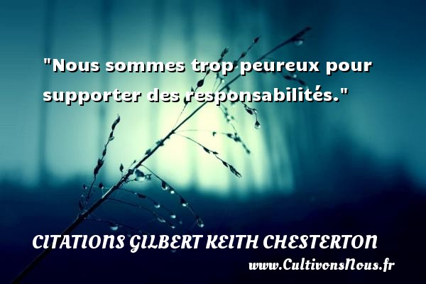 Citations Gilbert Keith Chesterton - Citation porte - Nous sommes trop peureux pour supporter des responsabilités. Une citation de Gilbert Keith Chesterton CITATIONS GILBERT KEITH CHESTERTON