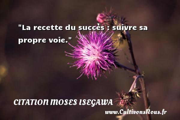 La recette du succès : suivre sa propre voie. Une citation de Moses Isegawa CITATION MOSES ISEGAWA