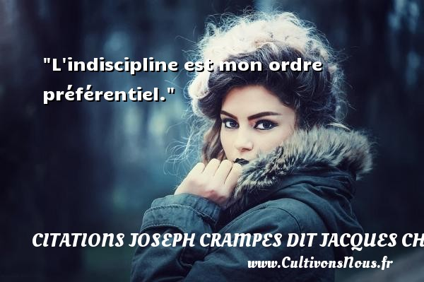 Citations Joseph Crampes dit Jacques Chancel - L indiscipline est mon ordre préférentiel. Une citation de Jacques Chancel CITATIONS JOSEPH CRAMPES DIT JACQUES CHANCEL
