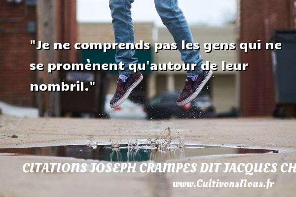 Citations Joseph Crampes dit Jacques Chancel - Je ne comprends pas les gens qui ne se promènent qu autour de leur nombril. Une citation de Jacques Chancel CITATIONS JOSEPH CRAMPES DIT JACQUES CHANCEL