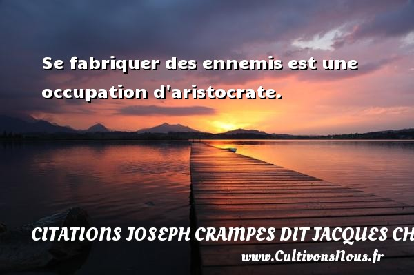 Citations Joseph Crampes dit Jacques Chancel - Se fabriquer des ennemis est une occupation d aristocrate. Une citation de Jacques Chancel CITATIONS JOSEPH CRAMPES DIT JACQUES CHANCEL