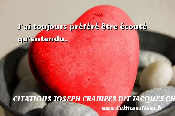 Citations Joseph Crampes dit Jacques Chancel - J ai toujours préféré être écouté qu entendu. Une citation de Jacques Chancel CITATIONS JOSEPH CRAMPES DIT JACQUES CHANCEL