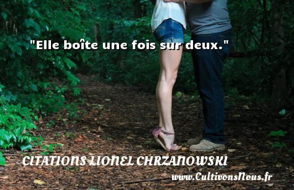 Elle boîte une fois sur deux. Une citation de Lionel Chrzanowski CITATIONS LIONEL CHRZANOWSKI