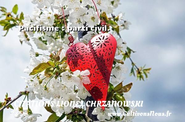 Pacifisme : parti civil. Une citation de Lionel Chrzanowski CITATIONS LIONEL CHRZANOWSKI