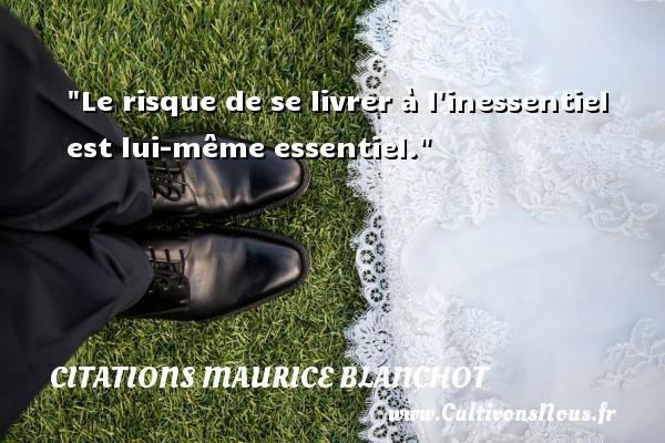 Citations Maurice Blanchot - Le risque de se livrer à l inessentiel est lui-même essentiel. Une citation de Maurice Blanchot CITATIONS MAURICE BLANCHOT