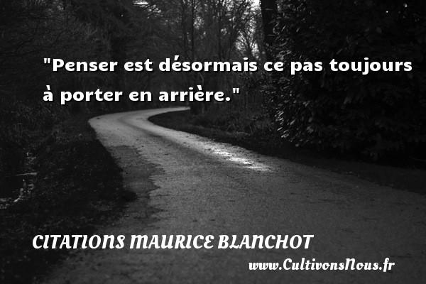 Penser est désormais ce pas toujours à porter en arrière. Une citation de Maurice Blanchot CITATIONS MAURICE BLANCHOT - Citation porte