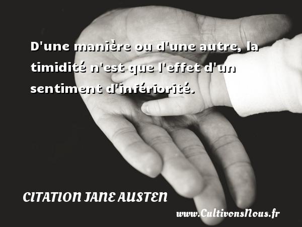 D Une Maniere Ou D Une Autre La Timidite N Est Que L Effet D Un Sentiment Une Citation De Jane Austen