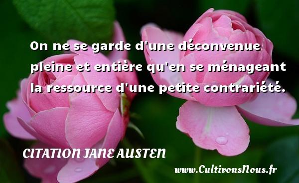 Citation Jane Austen - On ne se garde d une déconvenue pleine et entière qu en se ménageant la ressource d une petite contrariété. Une citation de Jane Austen CITATION JANE AUSTEN