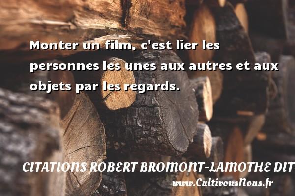 Citations Robert Bromont-Lamothe dit Bresson - Monter un film, c est lier les personnesles unes aux autres et aux objets par lesregards. Une citation de Robert Bresson CITATIONS ROBERT BROMONT-LAMOTHE DIT BRESSON