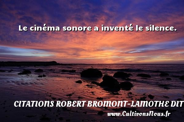 Citations Robert Bromont-Lamothe dit Bresson - Le cinéma sonore a inventé le silence. Une citation de Robert Bresson CITATIONS ROBERT BROMONT-LAMOTHE DIT BRESSON
