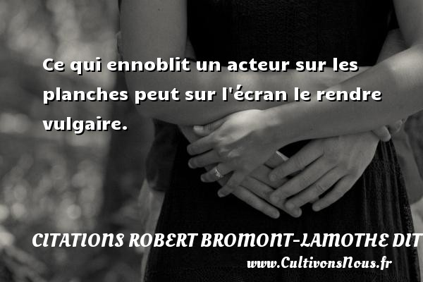 Citations Robert Bromont-Lamothe dit Bresson - Ce qui ennoblit un acteur sur les planches peut sur l écran le rendre vulgaire. Une citation de Robert Bresson CITATIONS ROBERT BROMONT-LAMOTHE DIT BRESSON