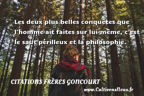 Les deux plus belles conquêtes que l homme ait faites sur lui-même, c est le saut périlleux et la philosophie. Une citation d  Edmond et Jules de Goncourt CITATIONS FRÈRES GONCOURT - Citations frères Goncourt