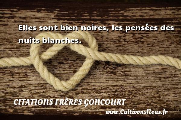 Citations frères Goncourt - Elles sont bien noires, les pensées des nuits blanches. Une citation d  Edmond et Jules de Goncourt CITATIONS FRÈRES GONCOURT