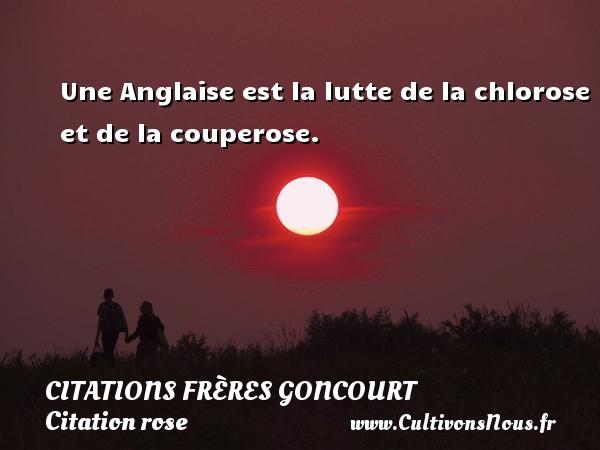 Citations frères Goncourt - Citation rose - Une Anglaise est la lutte de la chlorose et de la couperose. Une citation d  Edmond et Jules de Goncourt CITATIONS FRÈRES GONCOURT