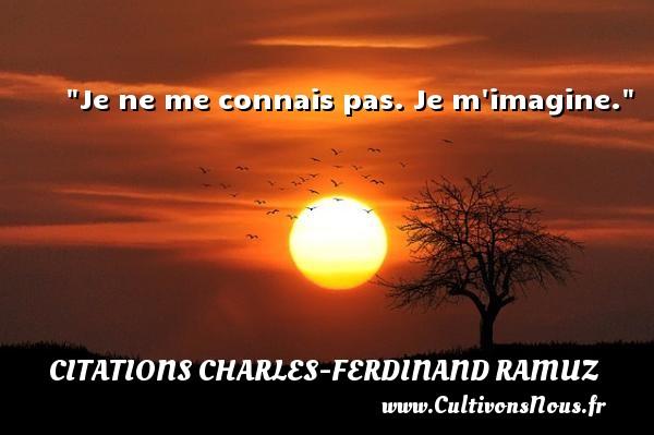 Citations Charles-Ferdinand Ramuz - Je ne me connais pas. Je m imagine. Une citation de Charles-Ferdinand Ramuz CITATIONS CHARLES-FERDINAND RAMUZ