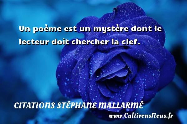 Un poème est un mystère dont le lecteur doit chercher la clef. Une citation de Stéphane Mallarmé CITATIONS STÉPHANE MALLARMÉ - Citations Stéphane Mallarmé