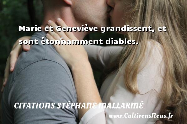 Citations Stéphane Mallarmé - Marie et Geneviève grandissent, et sont étonnamment diables. Une citation de Stéphane Mallarmé CITATIONS STÉPHANE MALLARMÉ