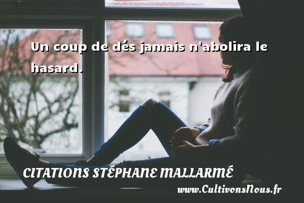 Citations Stéphane Mallarmé - Citation les larmes - Un coup de dés jamais n abolira le hasard. Une citation de Stéphane Mallarmé CITATIONS STÉPHANE MALLARMÉ