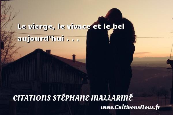 Citations Stéphane Mallarmé - Citation les larmes - Le vierge, le vivace et le bel aujourd hui . . . Une citation de Stéphane Mallarmé CITATIONS STÉPHANE MALLARMÉ