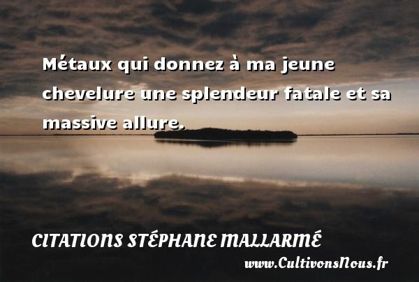 Citations Stéphane Mallarmé - Citation les larmes - Métaux qui donnez à ma jeune chevelure une splendeur fatale et sa massive allure. Une citation de Stéphane Mallarmé CITATIONS STÉPHANE MALLARMÉ