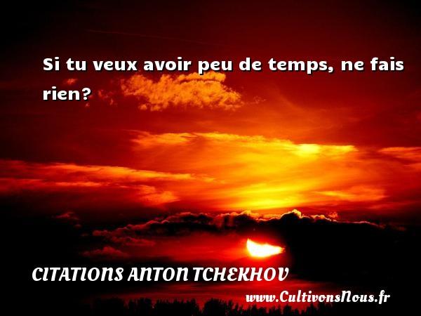 Citations Anton Tchekhov - Si tu veux avoir peu de temps, ne fais rien? Une citation d  Anton Tchekhov CITATIONS ANTON TCHEKHOV