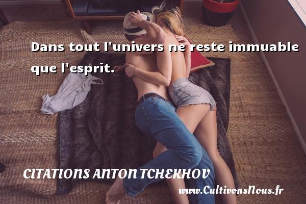 Citations Anton Tchekhov - Dans tout l univers ne reste immuable que l esprit. Une citation d  Anton Tchekhov CITATIONS ANTON TCHEKHOV